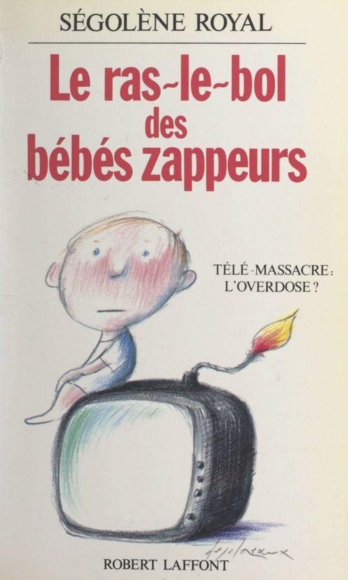Le ras-le-bol des bébés zappeurs  - Ségolène Royal
