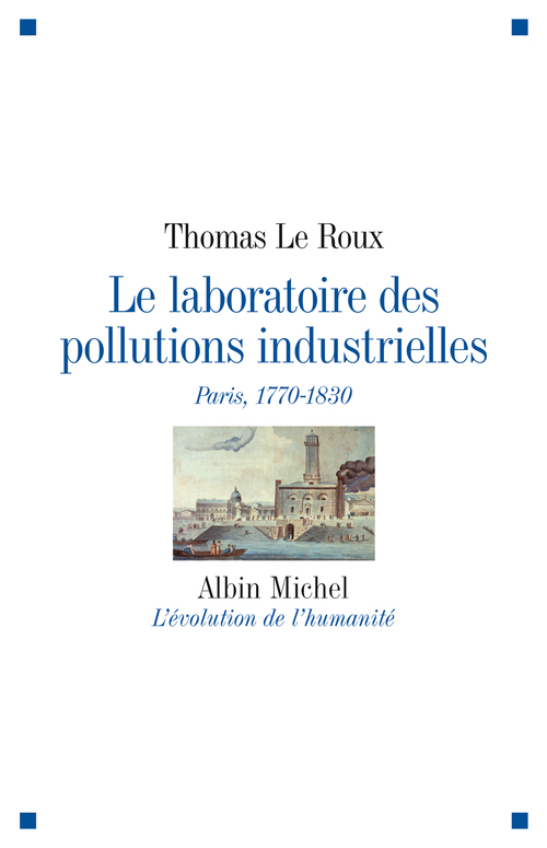Le laboratoire des pollutions industrielles ; Paris, 1770-1830