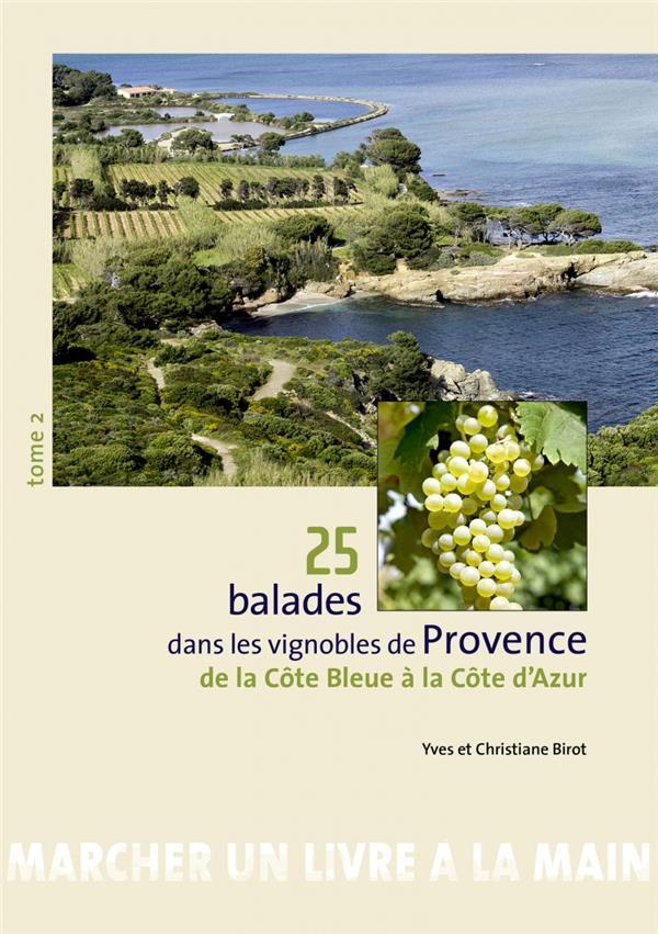 25 balades dans les vignobles de Provence t.2 ; de la Côte Bleue à la Côte d'Azur