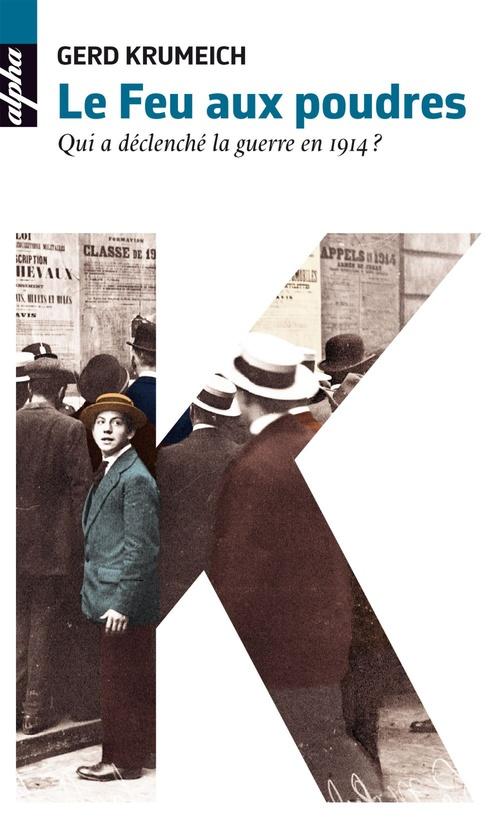 Le feu aux poudres ; qui a déclenché la guerre en 1914 ?