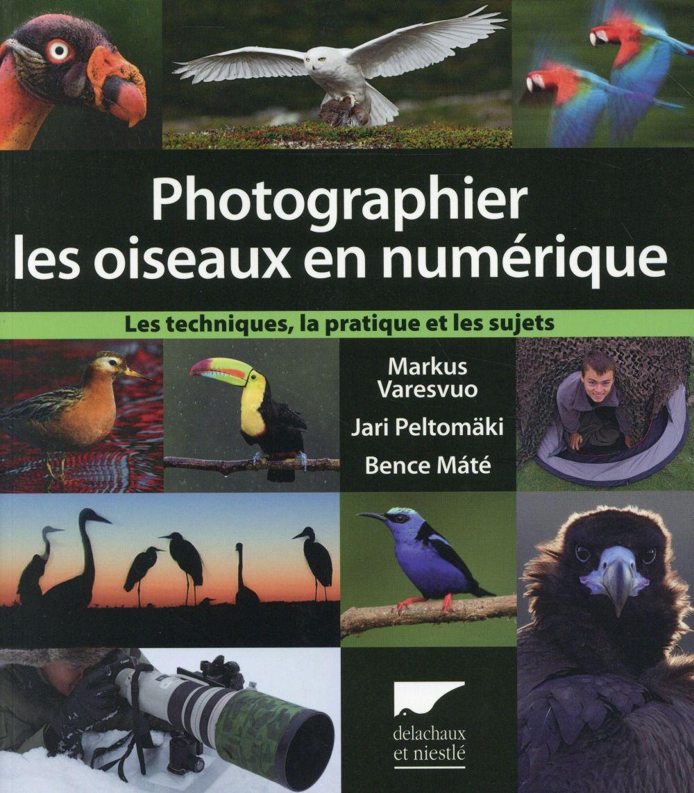 Photographier les oiseaux en numérique ; les techniques, la pratique et les sujets