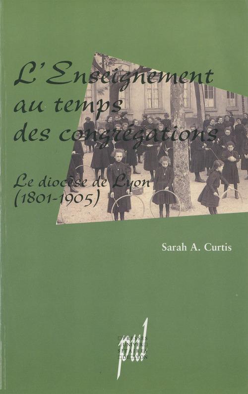 L'Enseignement au temps des congrégations  - Sarah A. Curtis