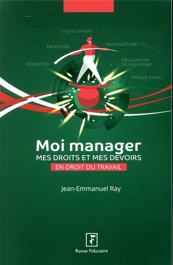 LES GUIDES RF  -  MOI MANAGER  -  MES DROITS ET MES DEVOIRS EN DROIT DU TRAVAIL RAY, JEAN-EMMANUEL