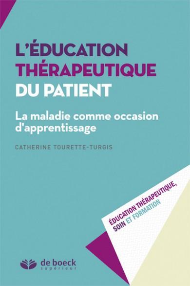 L'éducation thérapeutique du patient ; la maladie comme occasion d'apprentissage.