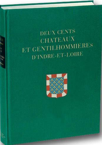Deux cents chateaux et gentilhommieres d'indre-et-loire