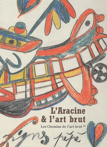 Les chemins de l'art brut t.8 ; l'aracine & l'art brut
