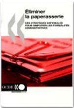 Éliminer la paperasserie -  Des stratégies nationales pour simplifier les formalités administratives