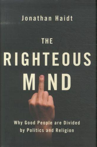 THE RIGHTEOUS MIND - WHY GOOD PEOPLE ARE DIVIDED BY POLITICS AND RELIGION