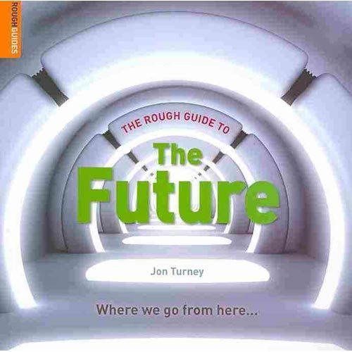 ROUGH GUIDES ; the rough guide to the future ; where we go from here...