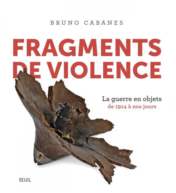Fragments de violence ; la guerre en objets, de 1914 à nos jours
