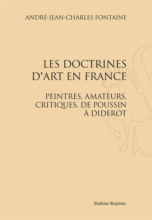 Les doctrines d'art en France ; peintres, amateurs, critiques, de Poussin à Diderot