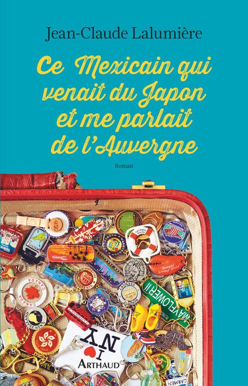 Vente EBooks : Ce Mexicain qui venait du Japon et me parlait de l'Auvergne  - Jean Claude Lalumière