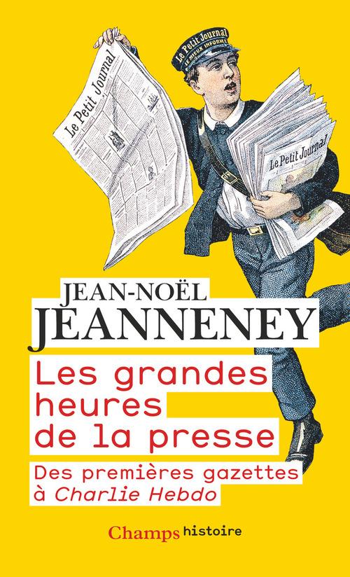 les grandes heures de la presse ; des premieres gazettes à Charlie Hebdo