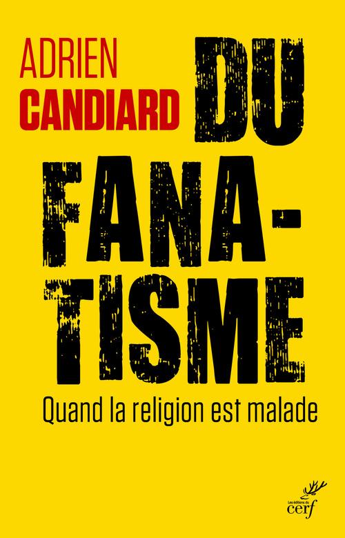 Du fanatisme  - Adrien Candiard