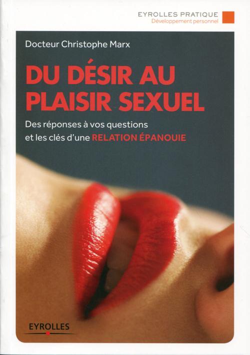 Du désir au plaisir sexuel ; des réponses à vos questions et les clés d'une relation épanouie
