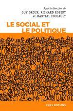 Le social et le politique  - Martial Foucault - Guy Groux - Guy Groux - Richard Robert - Collectif - Guy GROUX - Martial Foucault - Richard Robert - Martial FOUCAULT