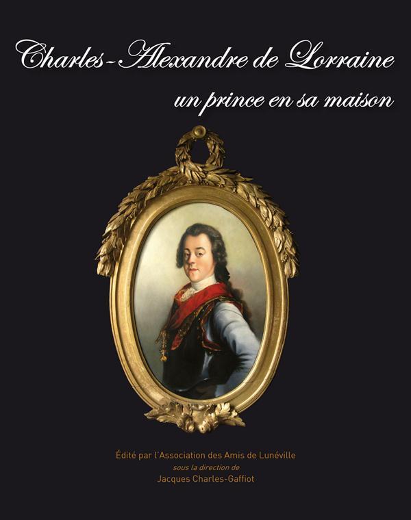 Charles-Alexandre de Lorraine un prince en sa maison