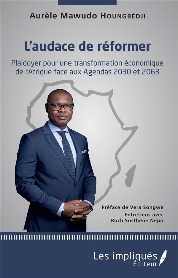 L'audace de reformer ; plaidoyer pour une transformation économique de l'Afrique face aux agendas 2030 et 2063