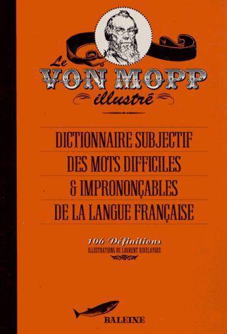 Le von mopp illustré ; dictionnaire subjectif des mots difficiles & imprononçables de la langue française