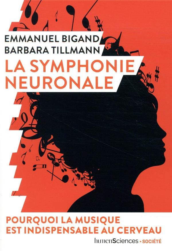 La symphonie neuronale ; pourquoi la musique est indispensable au cerveau