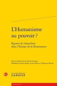 l'humanisme au pouvoir ? ; figures de chanceliers dans l'Europe de la Renaissance
