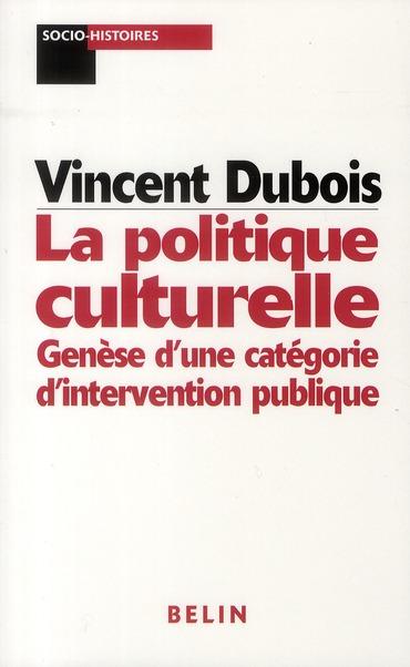 La politique culturelle ; genèse d'une catégorie d'intervention publique