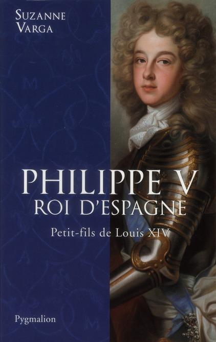 Philippe V, roi d'Espagne ; petit-fils de Louis XIV