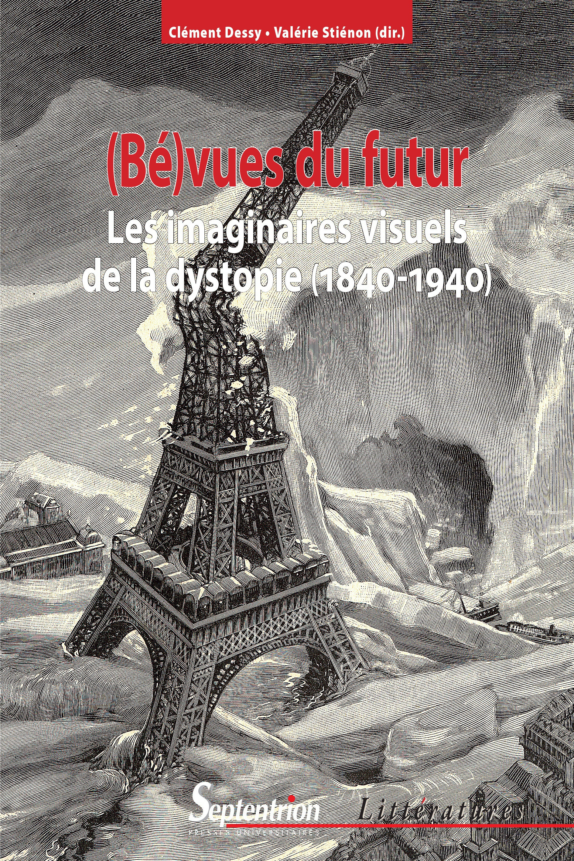 (be)vues du futur les imaginaires visuels de la dystopie, 1840-1940 - les imaginaires visuels de la