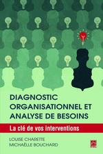 Diagnostic organisationnel et analyse de besoins. La clé de vos interventions  - Louise Charette