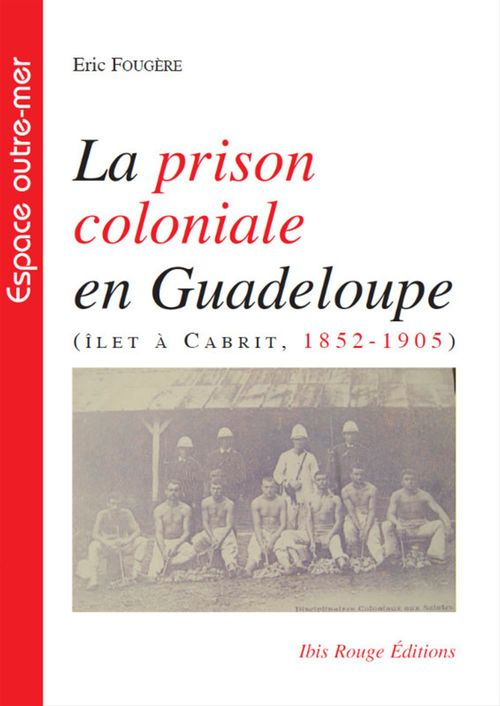 La prison coloniale en Guadeloupe