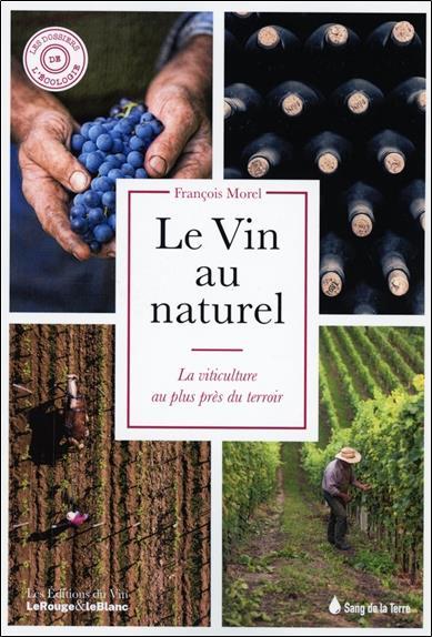 Le vin au naturel ; la viticulture au plus près du terroir