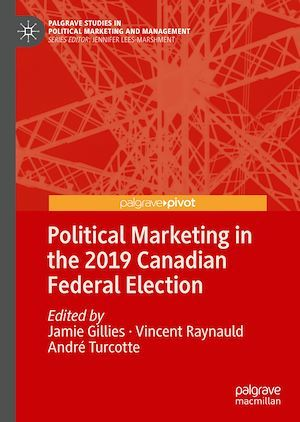 Political Marketing in the 2019 Canadian Federal Election  - Vincent Raynauld  - André Turcotte  - Jamie Gillies