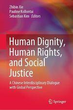 Human Dignity, Human Rights, and Social Justice  - Zhibin Xie - Pauline Kollontai - Sebastian Kim