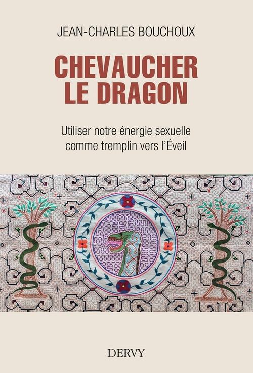 Chevaucher le dragon ; utiliser notre énergie sexuelle comme tremplin vers l'Eveil
