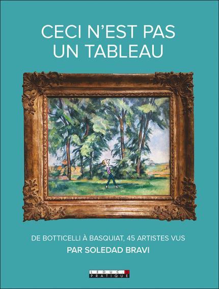 Ceci n'est pas un tableau ; de Botticelli à Basquiat, 45 artistes vus par Soledad Bravi