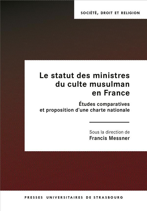 Le statut des ministres du culte musulman en France : études comparatives et proposition d'une charte nationale