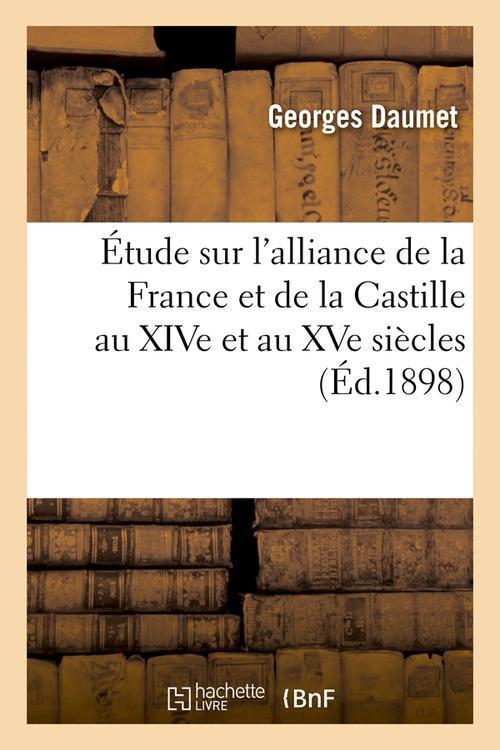 Etude sur l'alliance de la france et de la castille au xive et au xve siecles (ed.1898)
