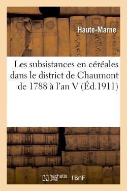 Les subsistances en cereales dans le district de chaumont de 1788 a l'an v