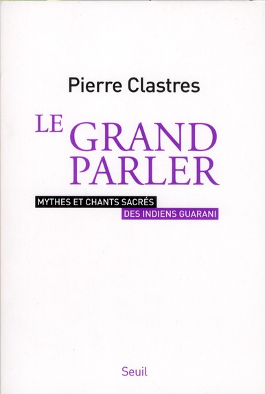 Le grand parler ; mythes et chants sacrés des indiens guarani