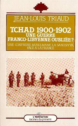 Tchad 1900-1902 ; une guerre franco-libyenne oubliée? une confrerie musulmane, la sanusiyya, face à la France