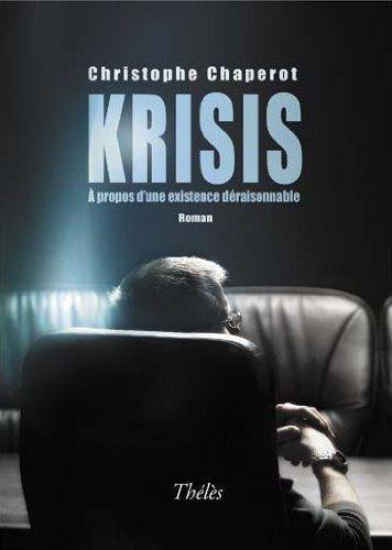 Krisis ; à propos d'une existence déraisonnable