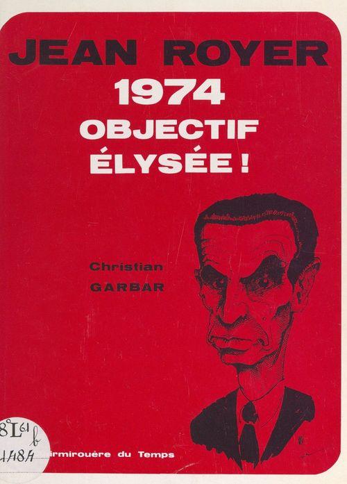 Jean Royer 1974 : objectif Élysée !