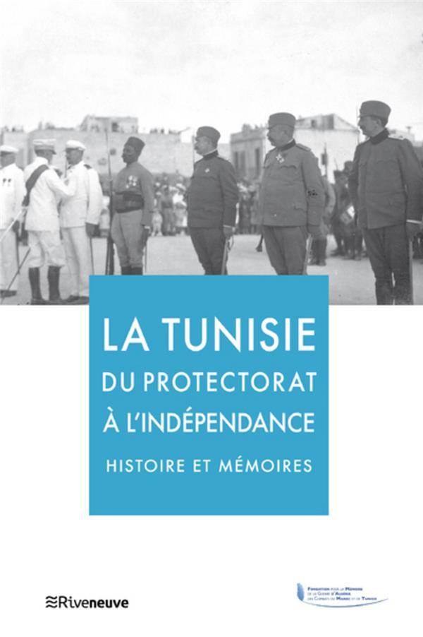 La Tunisie du protectorat à l'indépendance ; histoire et mémoires