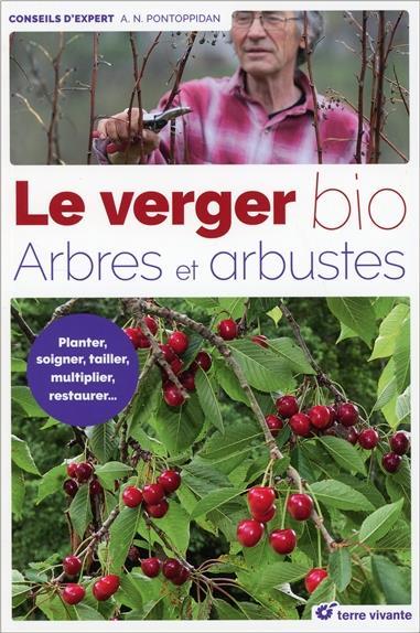 Le verger bio ; arbres et arbustes ; planter, soigner, tailler, multiplier, restaurer...