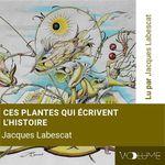 Vente AudioBook : Ces plantes qui écrivent l'histoire  - Jacques Labescat