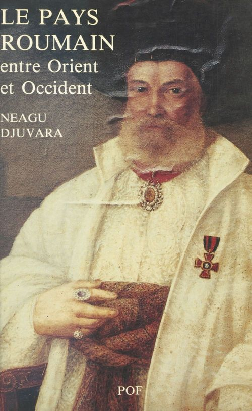 Le Pays roumain entre Orient et Occident : Les Principautés danubiennes au début du XIXe siècle  - Neagu M. Djuvara