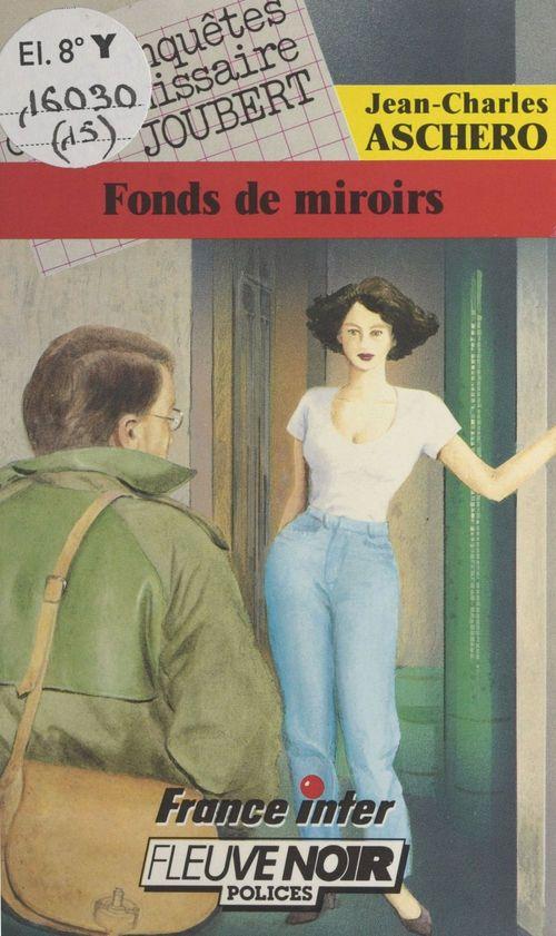 Les enquêtes du commissaire Joubert (15) : Fonds de miroirs  - Jean-Charles Aschero