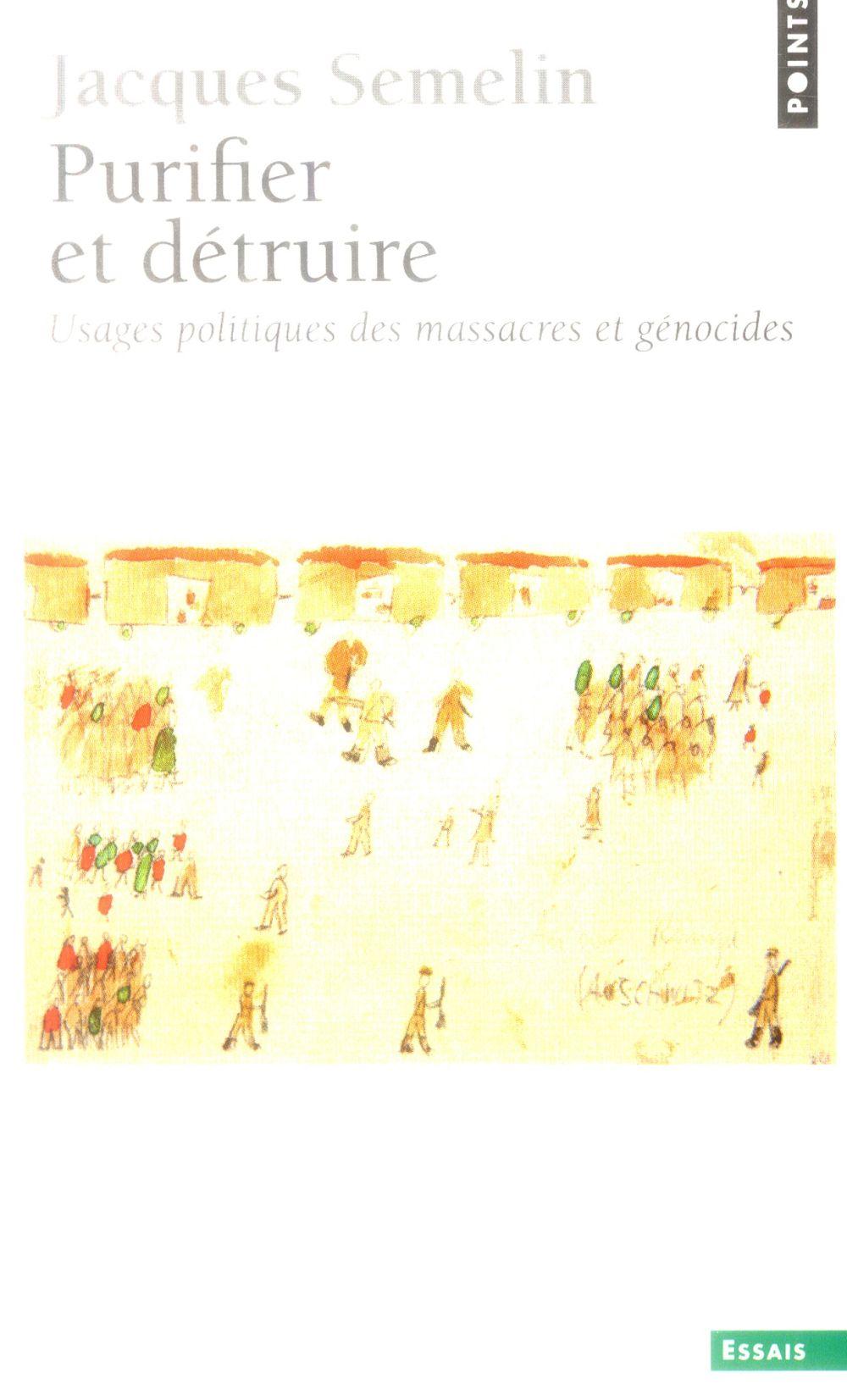 Purifier et détruire ; usages politiques des massacres et génocides