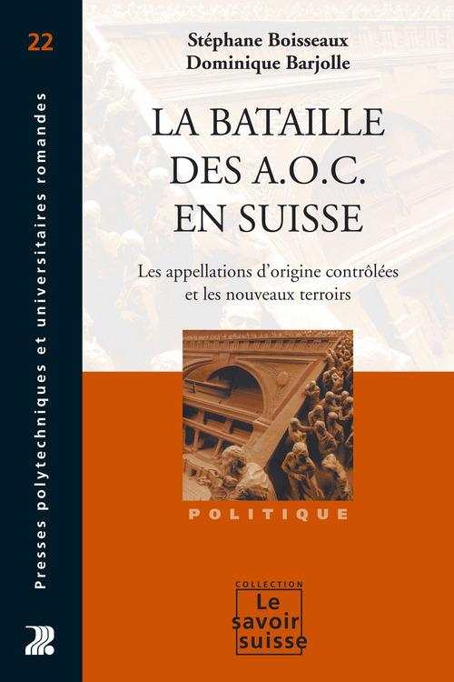La bataille des a.o.c. en suisse - les appellations d'origine controlees et les nouveaux terroirs
