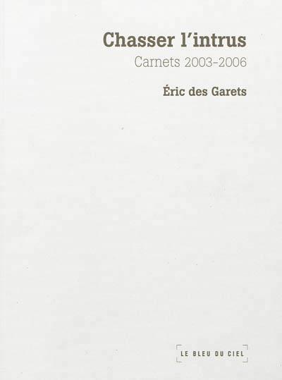 Chasser l'intrus, carnets 2003 - 2006